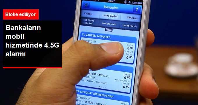 Bankaların Mobil Hizmetinde 4.5G Alarmı