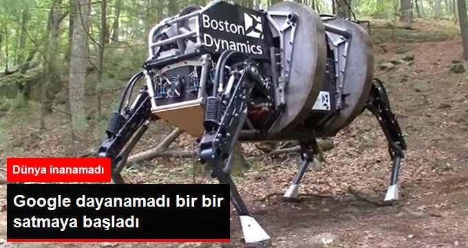 Google Dayanamadı Robotlarını Bir Bir Satıyor