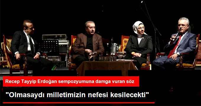 Erdoğan Olmasaydı Milletimizin Nefesi Kesilecekti