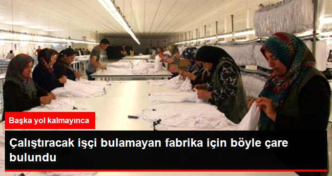 calistiracak-isci-bulamayan-fabrika-icin-boyle_x_8374366_5744_z1[1]