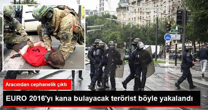 EURO 2016'yı Kana Bulayacak Teröristin Yakalanma Anları Ortaya Çıktı