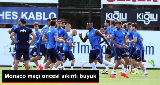 Fenerbahçe'de Monaco Maçı Öncesinde Sıkıntılar Göze Çarpıyor