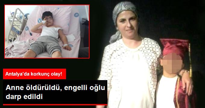 Antalya'da Anne Öldürüldü Engelli Oğlu Darp Edildi
