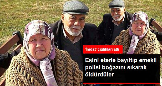 Eşini Eterle Bayıltıp Emekli Polisi Boğazını Sıkarak Öldürdüler
