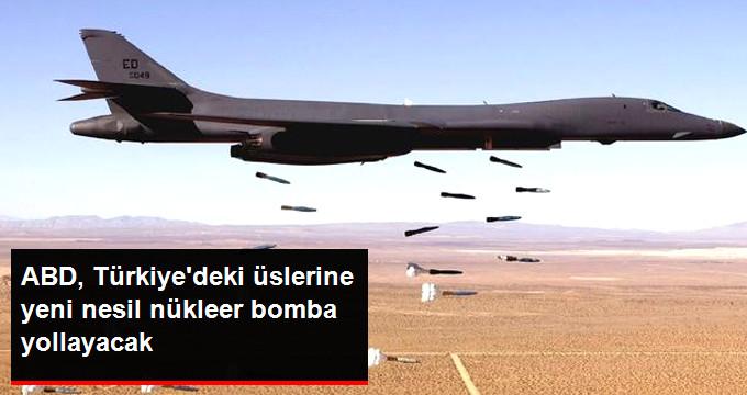 Başarıyla Denediği Nükleer Bombaları Türkiye'ye Konuşlandıracak